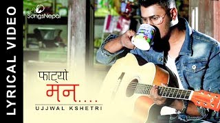 Fatyo Man - Ujjwal Kshetri (Lyrical Video) | New Nepali Pop Song 2018 / 2074