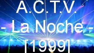 A.C.T.V. - La Noche