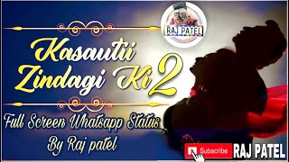 Kasauti Zindagi Ki 2 Full Screen Whatsapp Status || New Whatsapp Status || By RAJ PATEL ||