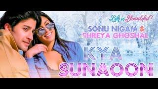 Kya Sunaoon Lyrics - Life is Beautiful Song | Sonu Nigam, Shreya Ghoshal | HD Video