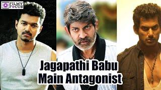 Jagapathi Babu To Take On Both Ilayathalapathy Vijay & Puratchi Thalapathi Vishal!- Filmyfocus.com
