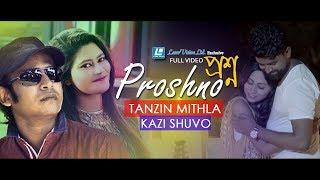 Proshno By Kazi Shuvo & Tanzin Mithila | ZH Babu | Sajin Khan | Bangla New Music Video 2017