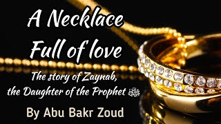 A Necklace full of love - The Story of Zaynab, the daughter of the Prophet - Abu Bakr Zoud
