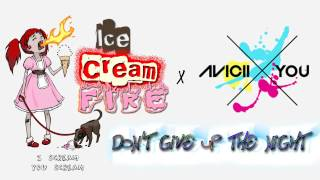 Ice Cream Fire X Avicii X You - Don't Give Up The Night (Vocal Version)