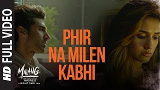 Full Video: Phir Na Milen Kabhi   MALANG   Aditya R K, Disha P, Anil K, Kunal K   Ankit Tiwari