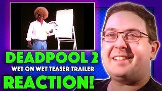 REACTION! Deadpool 2 Wet on Wet Teaser Trailer - Ryan Reynolds Movie 2018