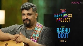Raghu Dixit (Part 2) -  The Happiness Project - #THP Kappa TV