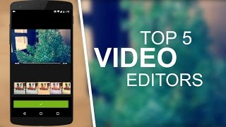 Top 5 Best Video Editing Apps For Android 2016