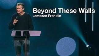 """Beyond These Walls"" with Jentezen Franklin"