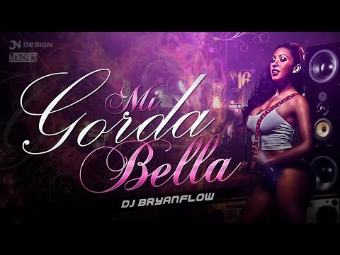 Mi Gorda Bella DJ Bryanflow Audio Oficial