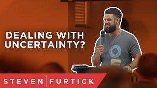 Dealing with uncertainty? | Pastor Steven Furtick