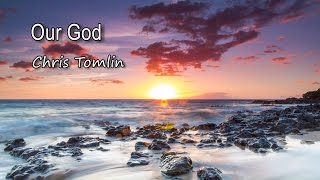 Our God - Chris Tomlin [with lyrics]