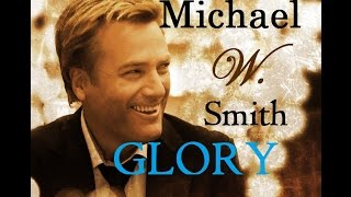 Michael W Smith Glory