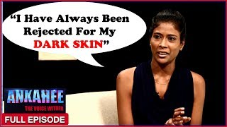 """I Have Always Been Rejected For My Dark Skin""- Ankahee The Voice Within 