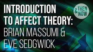 Introduction to Affect Theory: Brian Massumi & Eve Sedgwick