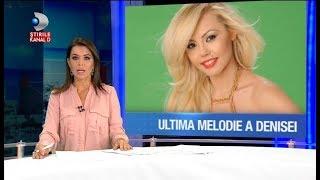 Stirile Kanal D (07.08.2017) - A fost lansata ultima piesa inregistrata de DENISA MANELISTA