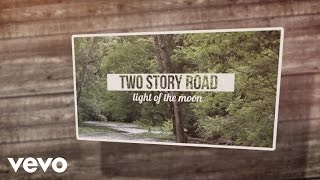 Two Story Road - Light Of The Moon (Lyric Video)