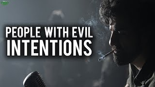 PEOPLE WITH EVIL INTENTIONS