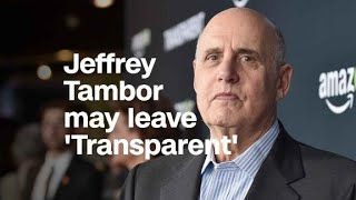 Jeffrey Tambor may leave 'Transparent' after ha...