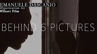 BEST HYPERREALISM - Behind 6 pictures | Short film with Emanuele Dascanio  (Ita-Ing)