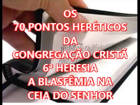 PONTOS HERÉTICOS DA CONGREGAÇÃO CRISTÃ BLASFÊMIA NA SANTA CEIA 6ª HERESIA