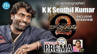 Baahubali 2 Cinematographer K K Senthil Kumar Interview | Dialogue With Prema #37