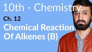 10th Class Chemistry, ch 12, Chemical Reaction of Alkenes - Ch 12 - Matric Class Chemistry