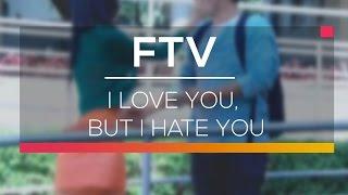 FTV SCTV - I Love You, But I Hate You
