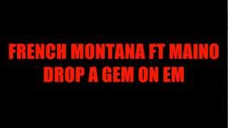 FRENCH MONTANA FT MAINO - DROP A GEM ON EM [LYRICS IN DESCRIPTION]