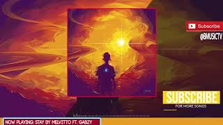 Melvitto - Stay Ft. Gabzy (OFFICIAL AUDIO 2017)