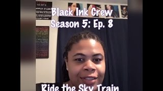 (REVIEW) Black Ink Crew | Season 5: Ep. 8 | Ride the Sky Train (RECAP)