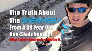 OneWheel+ Plus - The Truth - What I wish I knew before buying the Onewheel+ john hill
