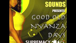 Good Old Nyanza Dayz #3   Supremacy Sounds Club Mix