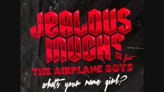 Jealous Much The Airplane Boys   What #39;s Your Name Girl Ree