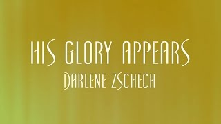 His Glory Appears - Darlene Zschech