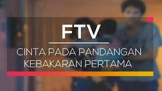 FTV SCTV - Cinta Pada Pandangan Kebakaran Pertama