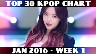 TOP 30 KPOP CHART - JANUARY 2016 WEEK 1 (13 NEW SONGS)