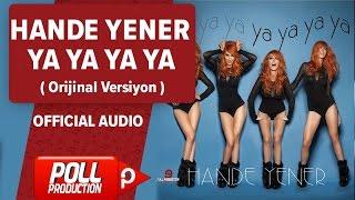 Hande Yener - Ya Ya Ya Ya ( Orijinal Versiyon ) - Official Audio