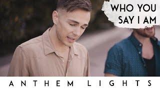 Who You Say I Am | Anthem Lights