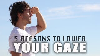 5 Reasons To Lower Your Gaze