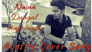 Naina Dangal Arijit Singh Akash Akki Pandey Acoustic Cover Song