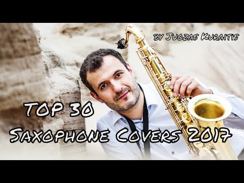 TOP 30 Saxophone Covers of Popular Songs 2017, Greatest Hits of 2017-2018 by Juozas Kuraitis