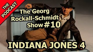 Indiana Jones 4 (Why did we bother?) - The Georg Rockall-Schmidt Show #10