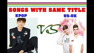 KPOP vs US-UK : SONG WITH SAME TITLE PART 2 !!! (updated , BTS ,EXO, ...)