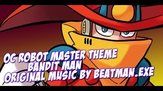 Bandit Man - OC Robot Master Theme Music