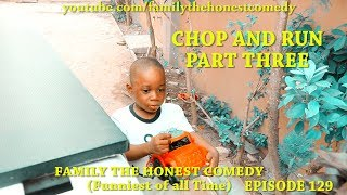 CHOP AND RUN PART THREE (Family The Honest Comedy) (Episode 129)