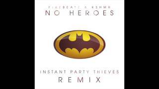 Firebeatz & KSHMR - No Heroes (Instant Party Thieves Remix)