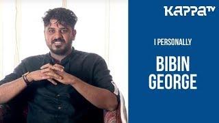 Bibin George - I Personally - Kappa TV