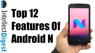 Top 12 Android N Nougat Features | Intellect Digest