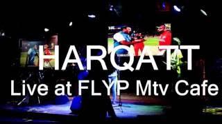 HARQATT | LIVE | FLYP at  MTV CAFE | 18th MAY 2016 |